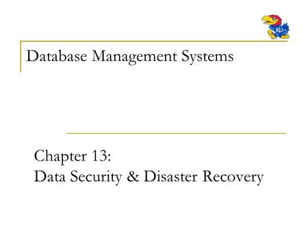 Chapter 13: Data Security & Disaster Recovery Database Management Systems.
