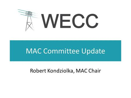 MAC Committee Update Robert Kondziolka, MAC Chair.