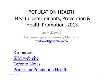 POPULATION HEALTH: Health Determinants, Prevention & Health Promotion, 2013 Ian McDowell Epidemiology & Community Medicine