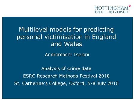 Multilevel models for predicting personal victimisation in England and Wales Andromachi Tseloni Analysis of crime data ESRC Research Methods Festival 2010.