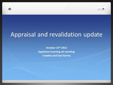 Appraisal and revalidation update October 15 th 2012 Appraiser Learning set meeting Crawley and East Surrey.