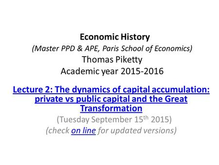 Economic History (Master PPD & APE, Paris School of Economics) Thomas Piketty Academic year 2015-2016 Lecture 2: The dynamics of capital accumulation: