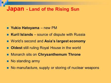 Japan - Land of the Rising Sun Yukio Hatoyama – new PM Kuril Islands – source of dispute with Russia World's second and Asia's largest economy Oldest still.