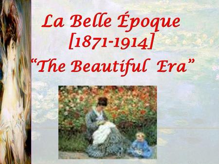 "La Belle Époque [1871-1914] ""The Beautiful Era"". 1.Materialism  Higher standard of living  Development ""zones"" Inner Zone  Br, Fr, Ger, Belg, No. It,W."