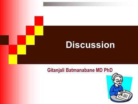 Discussion Gitanjali Batmanabane MD PhD. Do you look like this?