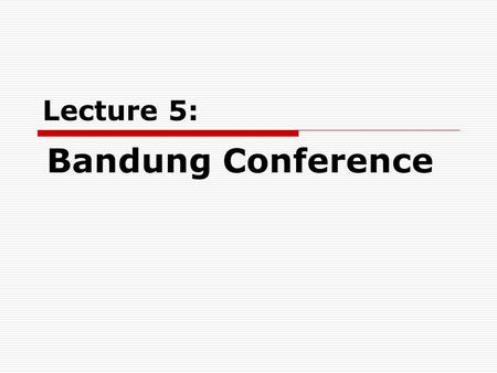 "Lecture 5: Bandung Conference. "" the east wind prevailing over the west wind ""  Mao Zedong, Moscow, Nov. 18, 1957  Implied meaning: 1)The positive side."