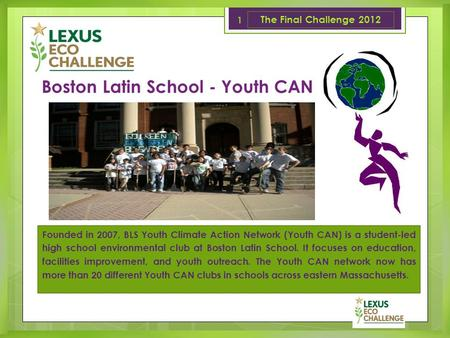 Boston Latin School - Youth CAN Founded in 2007, BLS Youth Climate Action Network (Youth CAN) is a student-led high school environmental club at Boston.
