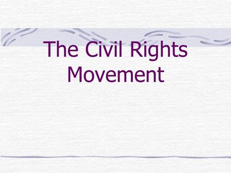 The Civil Rights Movement Signs of Change 1947 MLB desegregated 1948 Armed forces integrated But still segregated in southern facilities (Plessey) and.