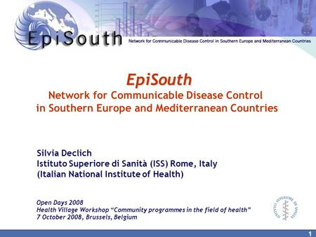 "1 EpiSouth Network for Communicable Disease Control in Southern Europe and Mediterranean Countries Open Days 2008 Health Village Workshop ""Community programmes."