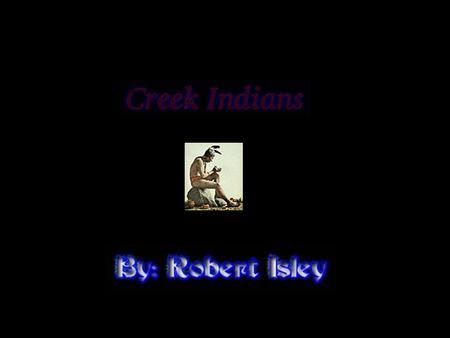 Creek Indians The Creek Indians were one of the major Indian groups in Okalahoma. They had a whole county named after them. There is a thing in Okalahoma.
