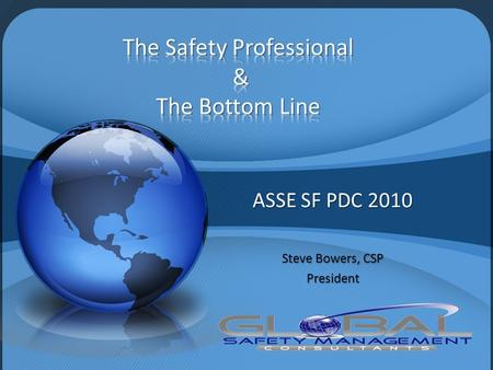 "ASSE SF PDC 2010 Steve Bowers, CSP President 1. ASSE defines a Safety Professional as: ""an individual who by nature of academic preparation, work experience,"