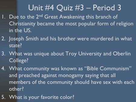 Unit #4 Quiz #3 – Period 3 1.Due to the 2 nd Great Awakening this branch of Christianity became the most popular form of religion in the US. 2.Joseph Smith.
