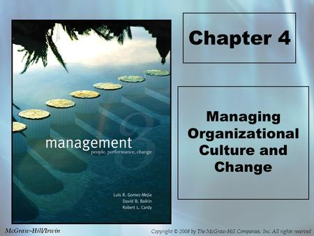 Copyright © 2008 by The McGraw-Hill Companies, Inc. All rights reserved McGraw-Hill/Irwin Chapter 4 Managing Organizational Culture and Change.