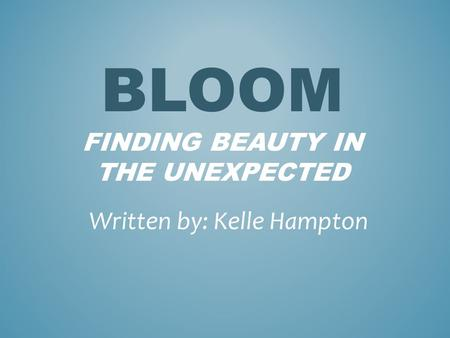 Bloom finding beauty in the unexpected