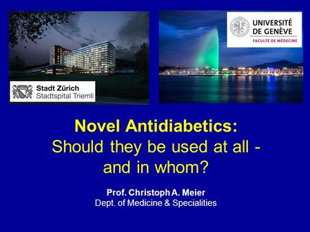 Novel Antidiabetics: Should they be used at all - and in whom?