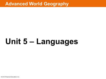 © 2014 Pearson Education, Inc. Advanced World Geography Unit 5 – Languages.