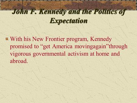 kennedys new frontier program essay To a certain extent, stating whether or not the new frontier was a success or not is an opinion the new frontier refers to the economic and social programs that were initiated by president john .