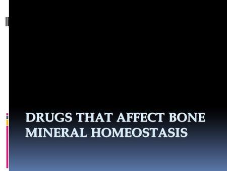 DRUGS THAT AFFECT BONE MINERAL HOMEOSTASIS.  Calcium exists in three forms:  50% ionized  40% bound to protein (especially to albumin)  10% complexes.