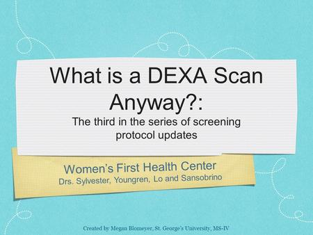 What is a DEXA Scan Anyway?: The third in the series of screening protocol updates Women's First Health Center Drs. Sylvester, Youngren, Lo and Sansobrino.