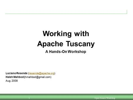 Open Source Workshop1 IBM Software Group Working with Apache Tuscany A Hands-On Workshop Luciano Resende Haleh.