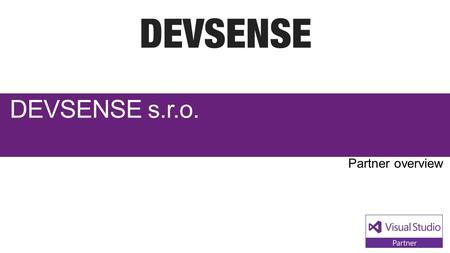 DEVSENSE s.r.o.. Visual Studio Industry Partner DEVSENSE s.r.o. NEXT STEPS Contact us at: In 2009, DEVSENSE was founded by four software.