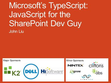 Major Sponsors Minor Sponsors. about John Liu Contents What is TypeScript Why do we need TypeScript How Demo Pinteresp Working with your existing JavaScript.