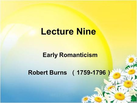 1 Lecture Nine Early Romanticism Robert Burns ( 1759-1796 )