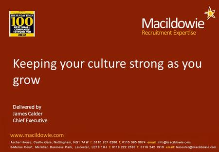 Keeping your culture strong as you grow Delivered by James Calder Chief Executive.