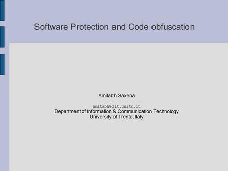 Software Protection and Code obfuscation Amitabh Saxena Department of Information & Communication Technology University of Trento,