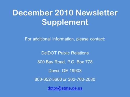 December 2010 Newsletter Supplement For additional information, please contact: DelDOT Public Relations 800 Bay Road, P.O. Box 778 Dover, DE 19903 800-652-5600.