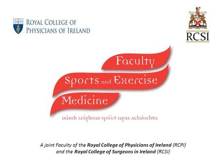 A joint Faculty of the Royal College of Physicians of Ireland (RCPI) and the Royal College of Surgeons in Ireland (RCSI)