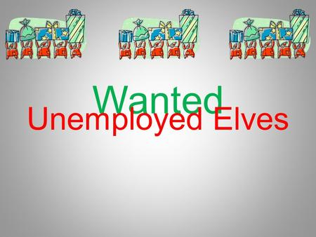 Wanted Unemployed Elves.