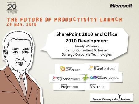 SharePoint 2010 and Office 2010 Development Randy Williams Senior Consultant & Trainer Synergy Corporate Technologies.