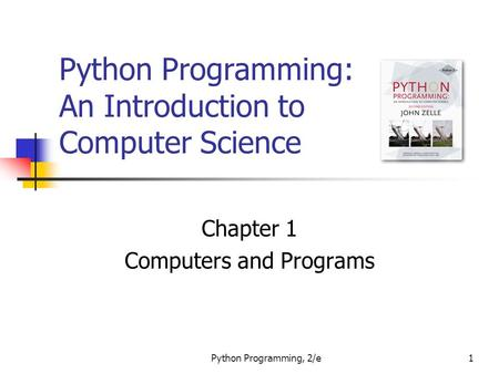 Python Programming, 2/e1 Python Programming: An Introduction to Computer Science Chapter 1 Computers and Programs.