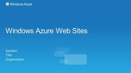 Windows Azure Web Sites Speaker Title Organization.