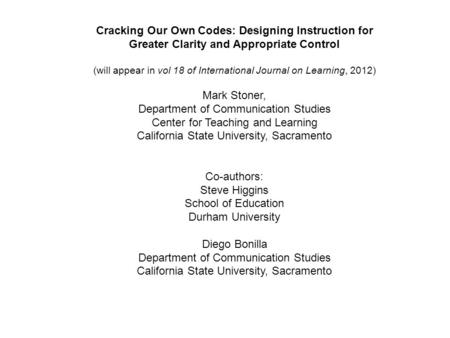 Cracking Our Own Codes: Designing Instruction for Greater Clarity and Appropriate Control (will appear in vol 18 of International Journal on Learning,