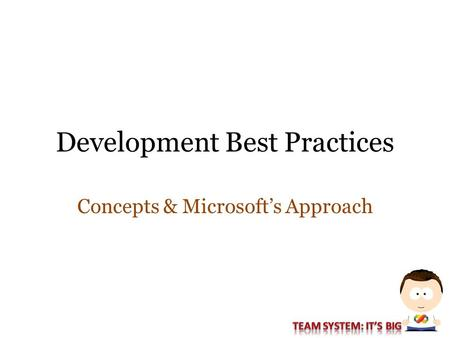 Development Best Practices Concepts & Microsoft's Approach.