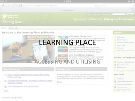 LEARNING PLACE ACCESSING AND UTILISING. SIMPLE INSTRUCTIONS TO ACCESS THE LEARNING PLACE Google/search for 'learning place' or use this link