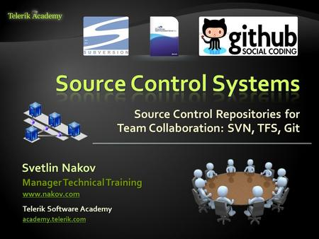 Source Control Repositories for Team Collaboration: SVN, TFS, Git Svetlin Nakov Telerik Software Academy academy.telerik.com Manager Technical Training.