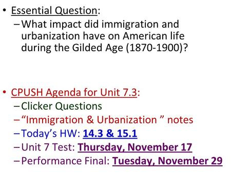 Essential Question: What impact did immigration and urbanization have on American life during the Gilded Age (1870-1900)? CPUSH Agenda for Unit 7.3:
