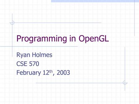 Programming in OpenGL Ryan Holmes CSE 570 February 12 th, 2003.