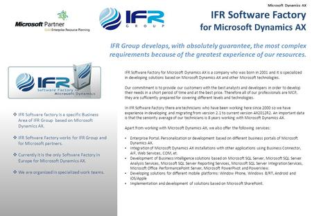 IFR Software Factory for Microsoft Dynamics AX is a company who was born in 2001 and it is specialized in developing solutions based on Microsoft Dynamics.