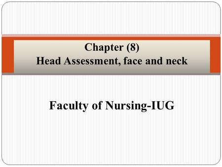 Faculty of Nursing-IUG Chapter (8) Head Assessment, face and neck.