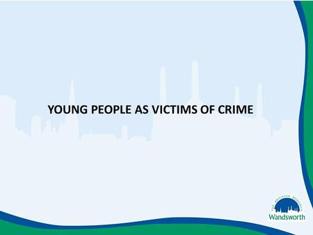 YOUNG PEOPLE AS VICTIMS OF CRIME. The impact of being a young victim of crime can be life changing. Confidence in the police and other support services.