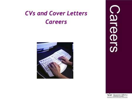 Careers CVs and Cover Letters Careers. Careers Understand the purpose of a CV Know what to include and structure Review good and bad example Identify.