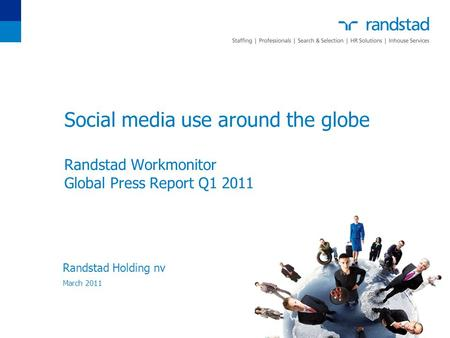 Social media use around the globe Randstad Workmonitor Global Press Report Q1 2011 Randstad Holding nv March 2011.