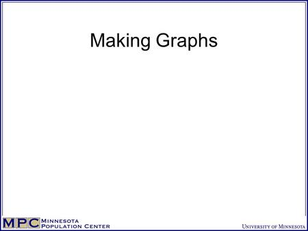 Making Graphs. The Basics … Graphical Displays Should: induce the viewer to think about the substance rather than about the methodology, graphic design,