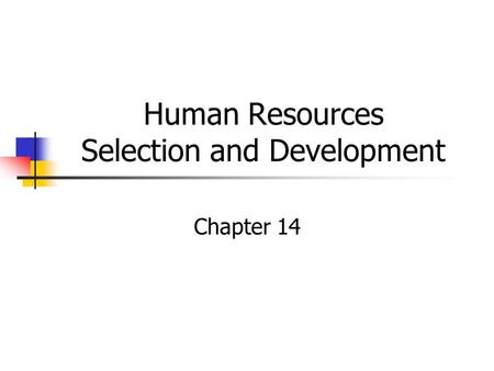 Human Resources Selection and Development Chapter 14.