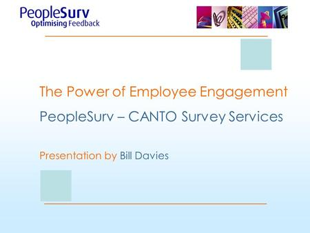 The Power of Employee Engagement PeopleSurv – CANTO Survey Services Presentation by Bill Davies.