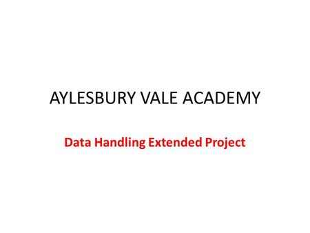 AYLESBURY VALE ACADEMY Data Handling Extended Project.
